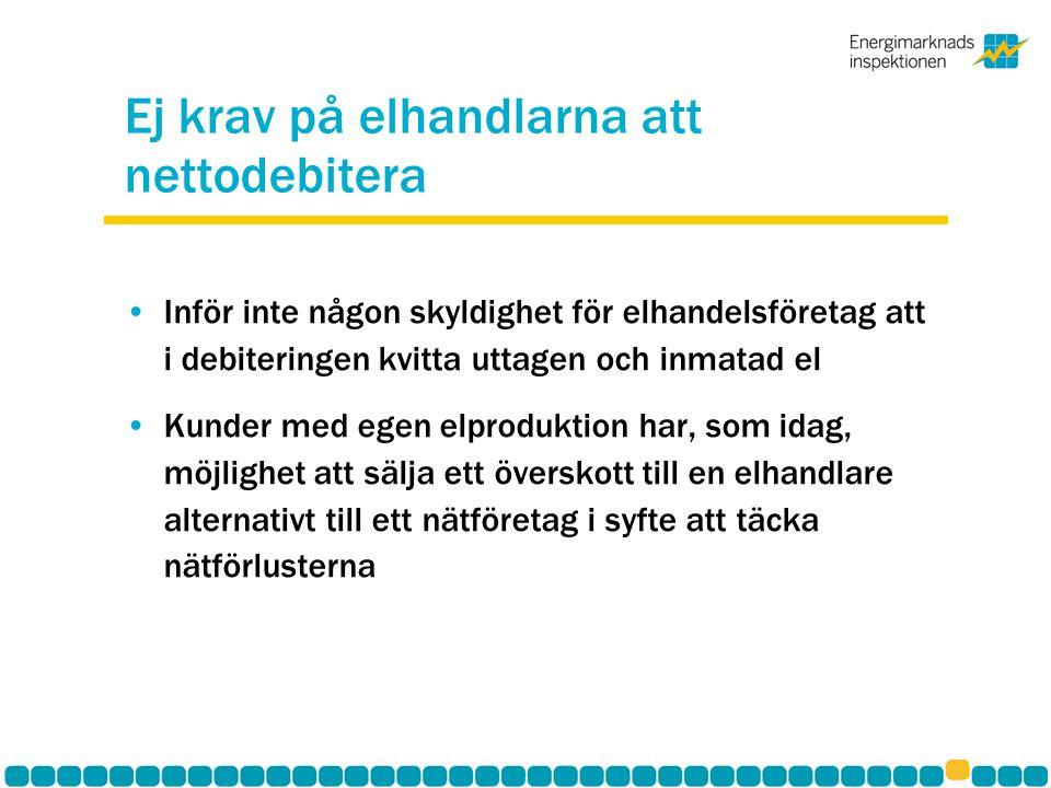 Ej krav på elhandlarna att nettodebitera Inför inte någon skyldighet för elhandelsföretag att i debiteringen kvitta uttagen och inmatad el Kunder med