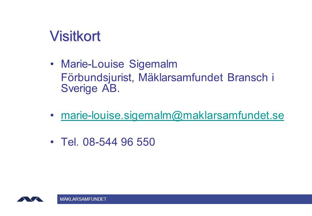 Visitkort Marie-Louise Sigemalm Förbundsjurist, Mäklarsamfundet Bransch i Sverige AB. marie-louise.sigemalm@maklarsamfundet.se Tel. 08-544 96 550