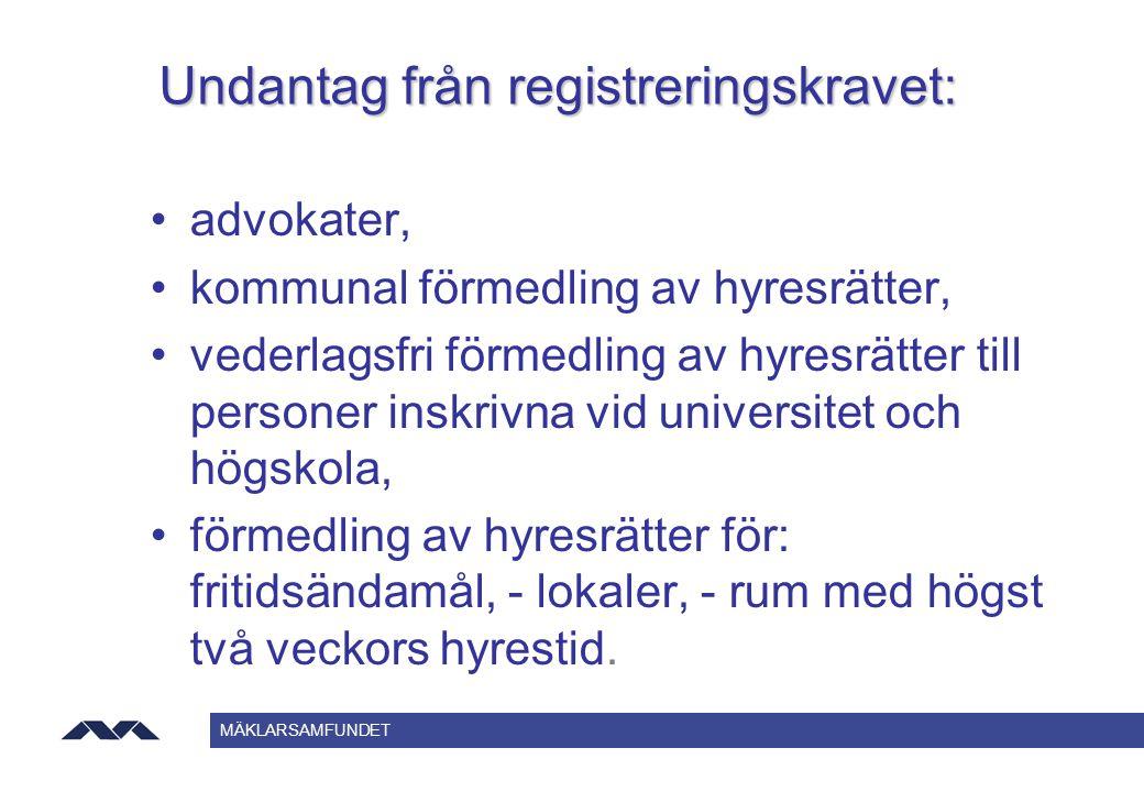 MÄKLARSAMFUNDET Undantag från registreringskravet: advokater, kommunal förmedling av hyresrätter, vederlagsfri förmedling av hyresrätter till personer