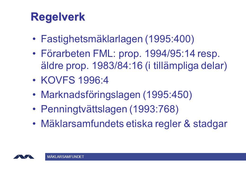 MÄKLARSAMFUNDET Regelverk Fastighetsmäklarlagen (1995:400) Förarbeten FML: prop. 1994/95:14 resp. äldre prop. 1983/84:16 (i tillämpliga delar) KOVFS 1