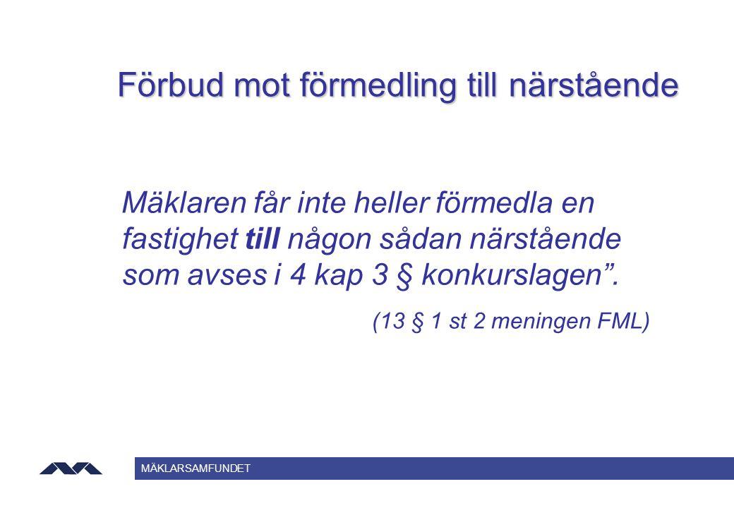 MÄKLARSAMFUNDET Förbud mot förmedling till närstående Mäklaren får inte heller förmedla en fastighet till någon sådan närstående som avses i 4 kap 3 §