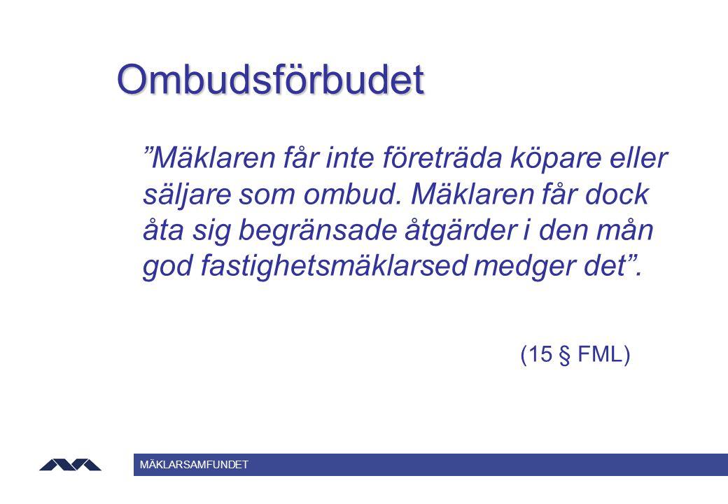 """MÄKLARSAMFUNDET Ombudsförbudet """"Mäklaren får inte företräda köpare eller säljare som ombud. Mäklaren får dock åta sig begränsade åtgärder i den mån go"""