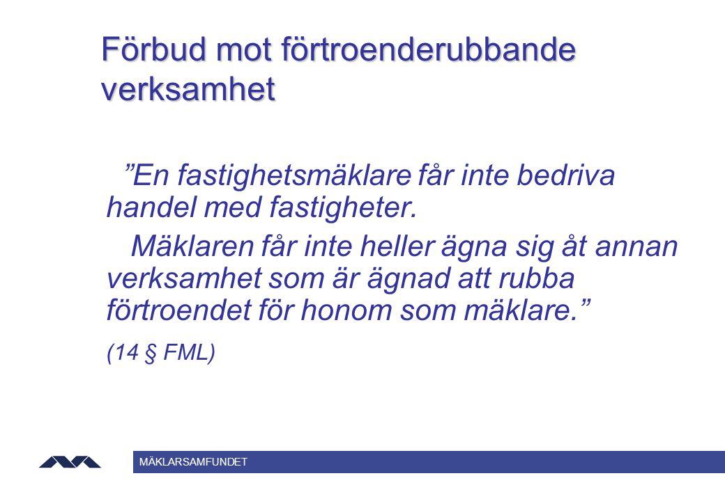 """MÄKLARSAMFUNDET Förbud mot förtroenderubbande verksamhet """"En fastighetsmäklare får inte bedriva handel med fastigheter. Mäklaren får inte heller ägna"""