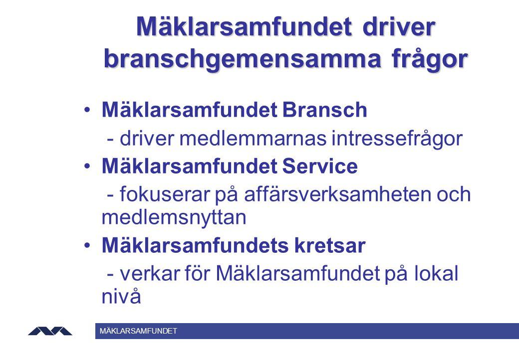 MÄKLARSAMFUNDET Mäklarsamfundet driver branschgemensamma frågor Mäklarsamfundet Bransch - driver medlemmarnas intressefrågor Mäklarsamfundet Service -