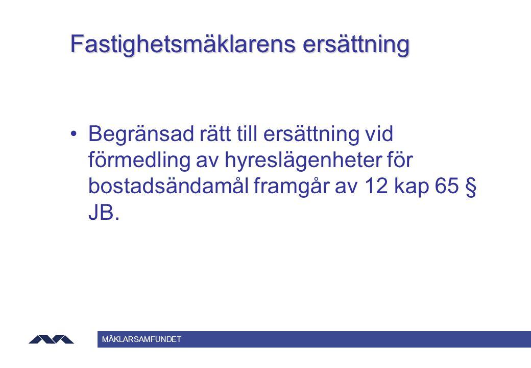 MÄKLARSAMFUNDET Fastighetsmäklarens ersättning Begränsad rätt till ersättning vid förmedling av hyreslägenheter för bostadsändamål framgår av 12 kap 6