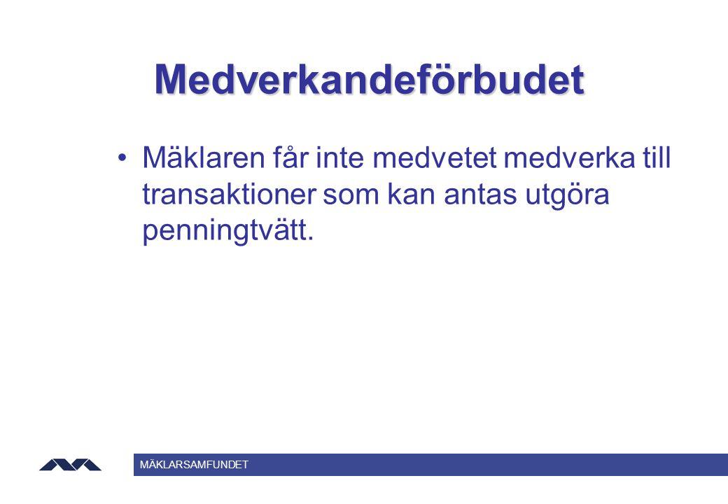 MÄKLARSAMFUNDET Medverkandeförbudet Mäklaren får inte medvetet medverka till transaktioner som kan antas utgöra penningtvätt.