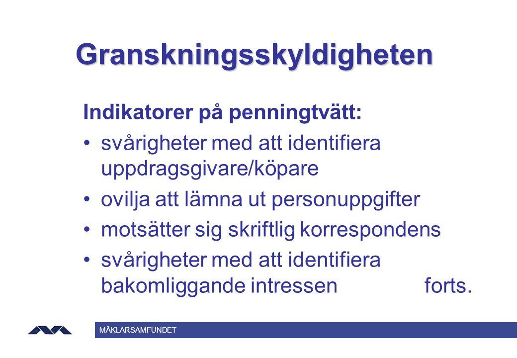 MÄKLARSAMFUNDET Granskningsskyldigheten Indikatorer på penningtvätt: svårigheter med att identifiera uppdragsgivare/köpare ovilja att lämna ut personu