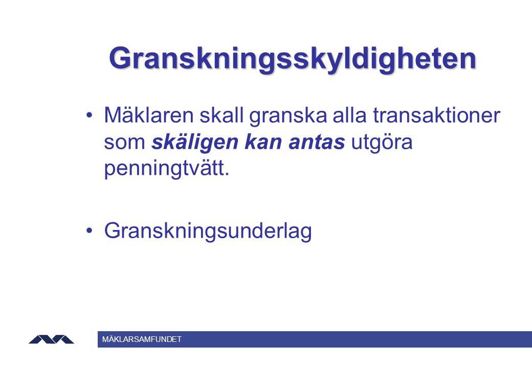 MÄKLARSAMFUNDET Granskningsskyldigheten Mäklaren skall granska alla transaktioner som skäligen kan antas utgöra penningtvätt. Granskningsunderlag