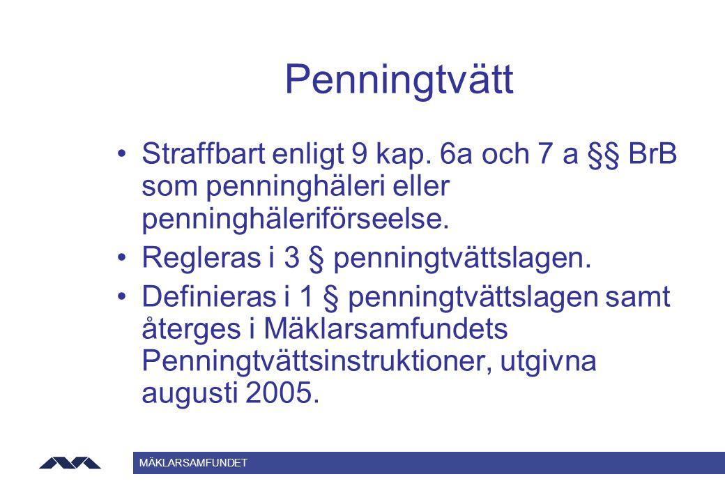 MÄKLARSAMFUNDET Penningtvätt Straffbart enligt 9 kap. 6a och 7 a §§ BrB som penninghäleri eller penninghäleriförseelse. Regleras i 3 § penningtvättsla