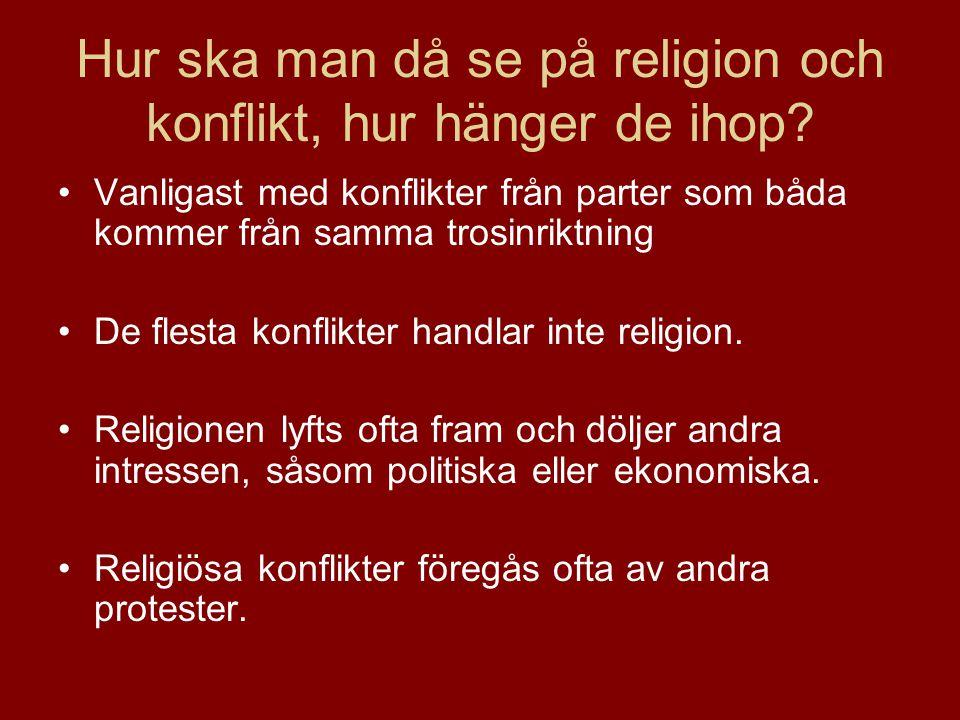 Hur ska man då se på religion och konflikt, hur hänger de ihop? Vanligast med konflikter från parter som båda kommer från samma trosinriktning De fles