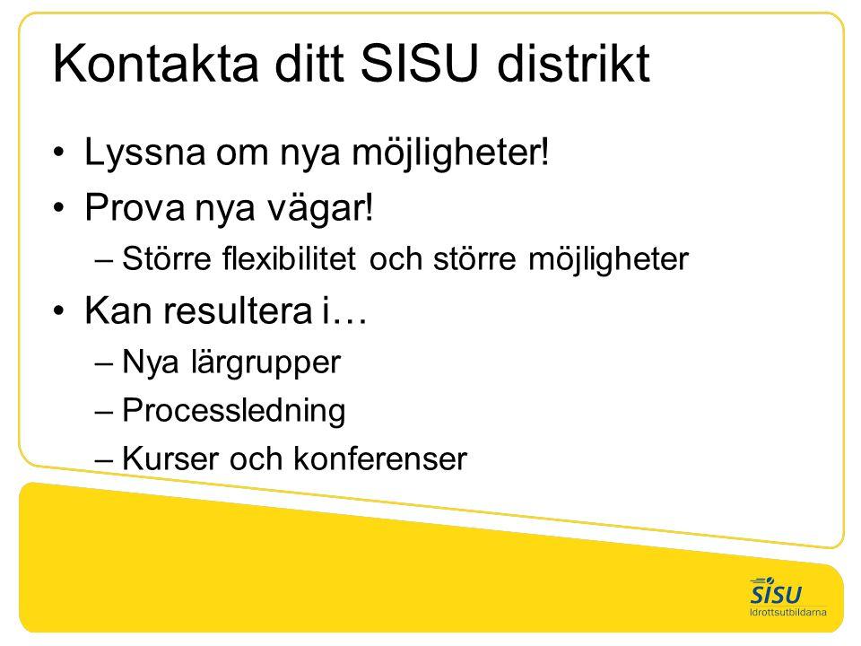 Kontakta ditt SISU distrikt Lyssna om nya möjligheter.