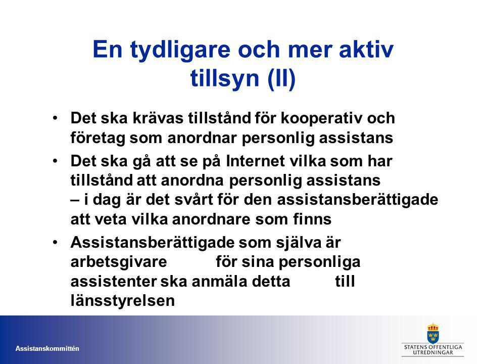 Assistanskommittén En tydligare och mer aktiv tillsyn (II) Det ska krävas tillstånd för kooperativ och företag som anordnar personlig assistans Det sk