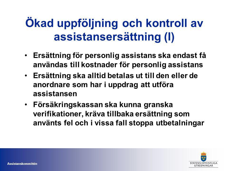 Assistanskommittén Ökad uppföljning och kontroll av assistansersättning (I) Ersättning för personlig assistans ska endast få användas till kostnader f