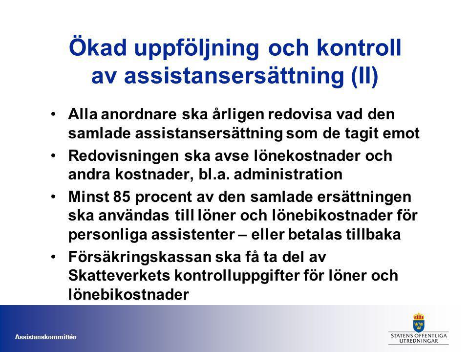 Assistanskommittén Ökad uppföljning och kontroll av assistansersättning (II) Alla anordnare ska årligen redovisa vad den samlade assistansersättning s