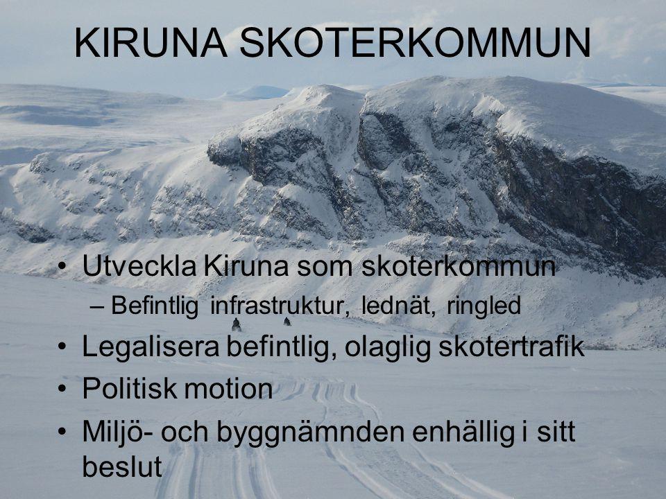KIRUNA SKOTERKOMMUN Utveckla Kiruna som skoterkommun –Befintlig infrastruktur, lednät, ringled Legalisera befintlig, olaglig skotertrafik Politisk motion Miljö- och byggnämnden enhällig i sitt beslut