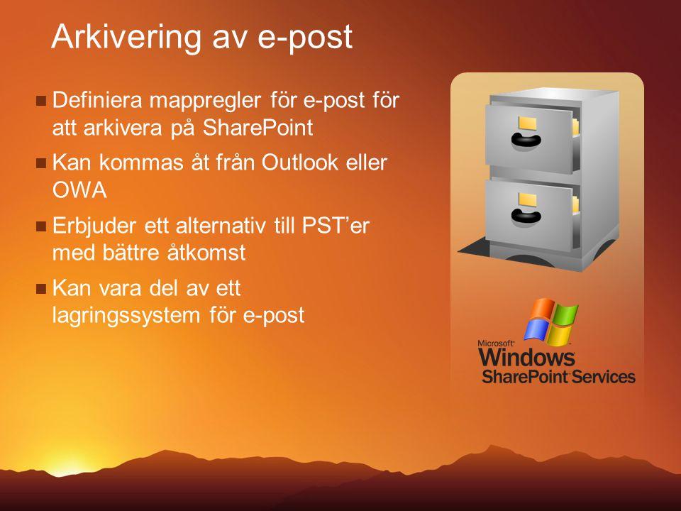 Definiera mappregler för e-post för att arkivera på SharePoint Kan kommas åt från Outlook eller OWA Erbjuder ett alternativ till PST'er med bättre åtkomst Kan vara del av ett lagringssystem för e-post Arkivering av e-post