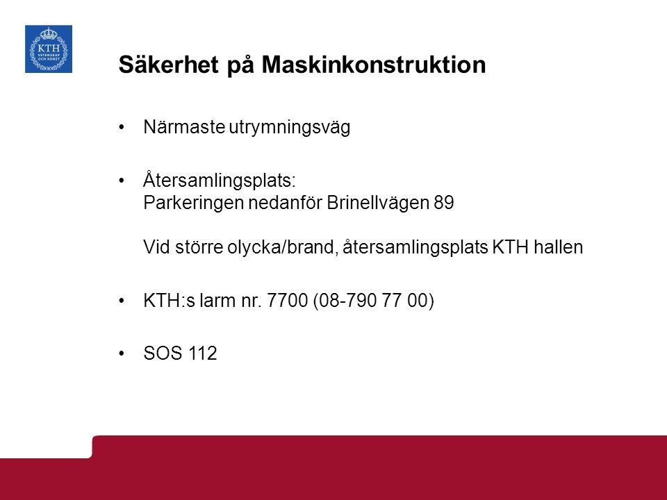 Säkerhet på Tillämpad maskinteknik Närmaste utrymningsväg Återsamlingsplats: Bilparkeringen på innergården KTH:s larm nr.