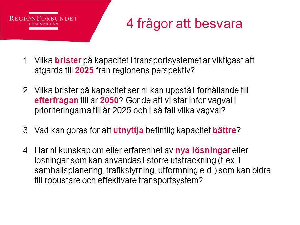 Åtgärda till 2025: Större arbetsmarknadsregioner Järnvägarna- Fler tåg - Bättre punktlighet Kalmar – Alvesta: Mötesspår Kalmar/Västervik – Linköping: Mötesspår, kurvrätning, fjärrblockering Vägarna Säkrare och snabbare E22 110-standard Riksvägar mötesseparearde