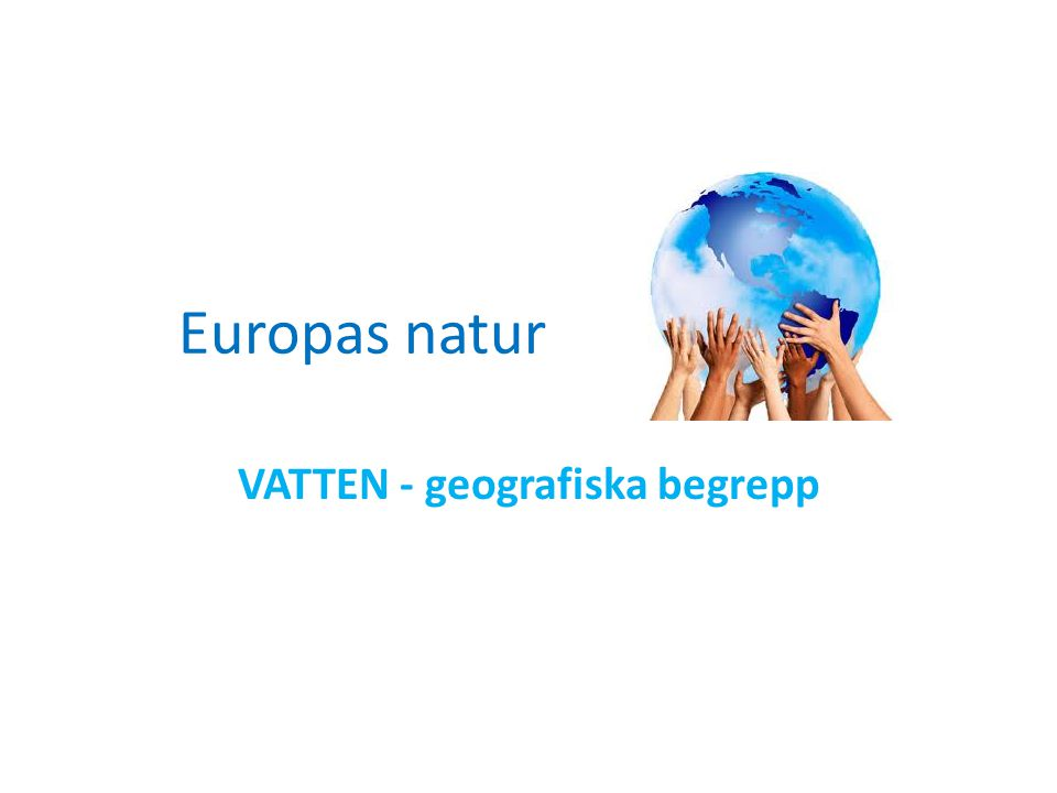 Europas natur VATTEN - geografiska begrepp