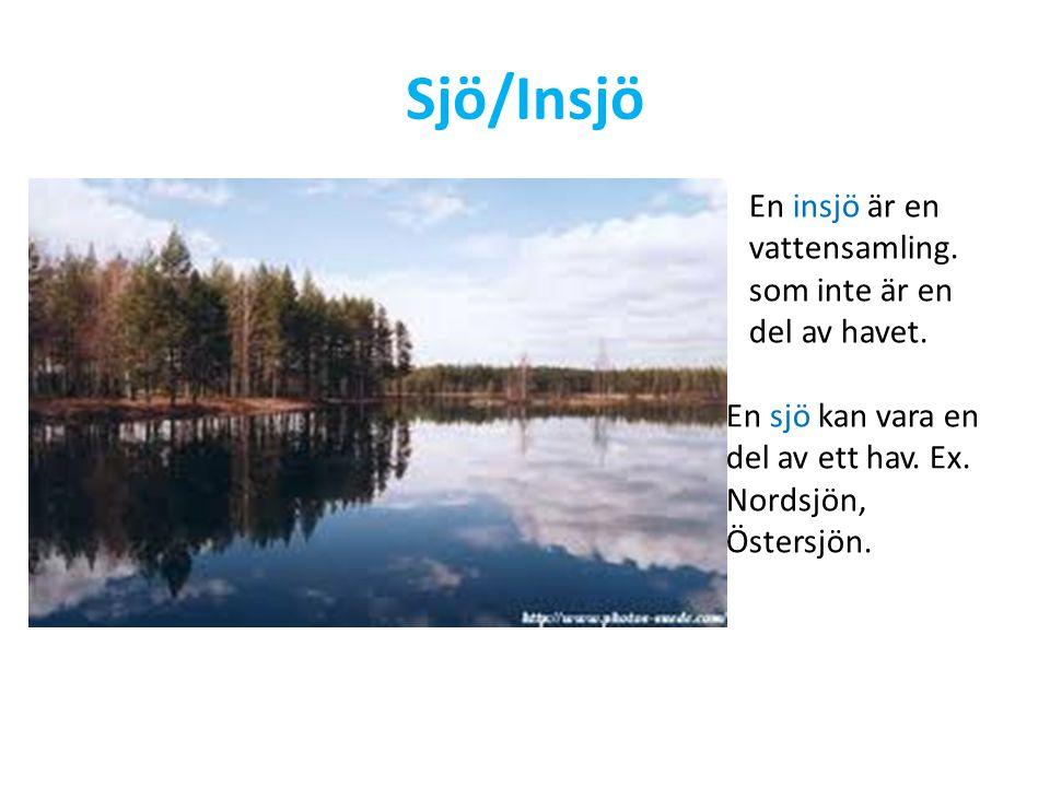 Sjö/Insjö En insjö är en vattensamling. som inte är en del av havet. En sjö kan vara en del av ett hav. Ex. Nordsjön, Östersjön.