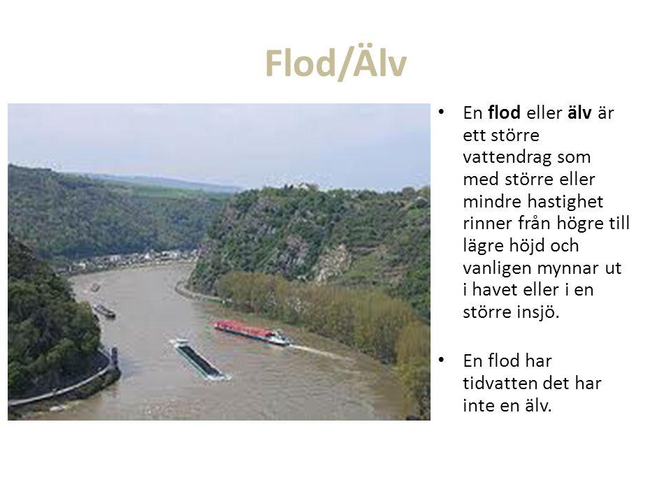 Flod/Älv En flod eller älv är ett större vattendrag som med större eller mindre hastighet rinner från högre till lägre höjd och vanligen mynnar ut i h