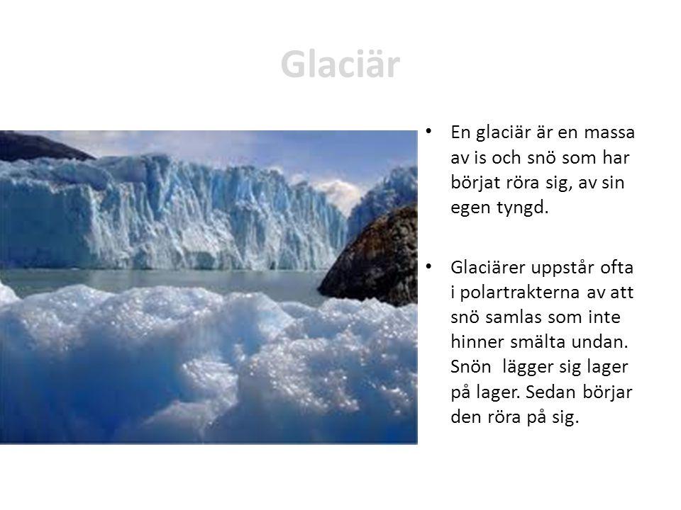 Glaciär En glaciär är en massa av is och snö som har börjat röra sig, av sin egen tyngd. Glaciärer uppstår ofta i polartrakterna av att snö samlas som