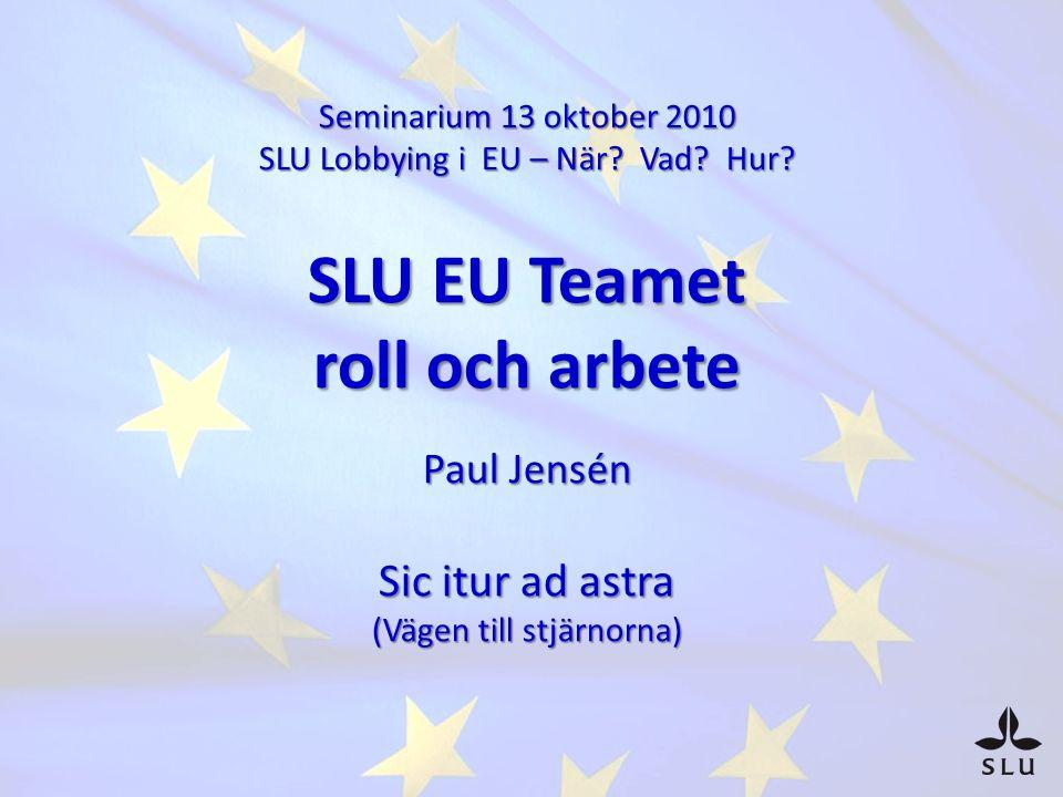Seminarium 13 oktober 2010 SLU Lobbying i EU – När.