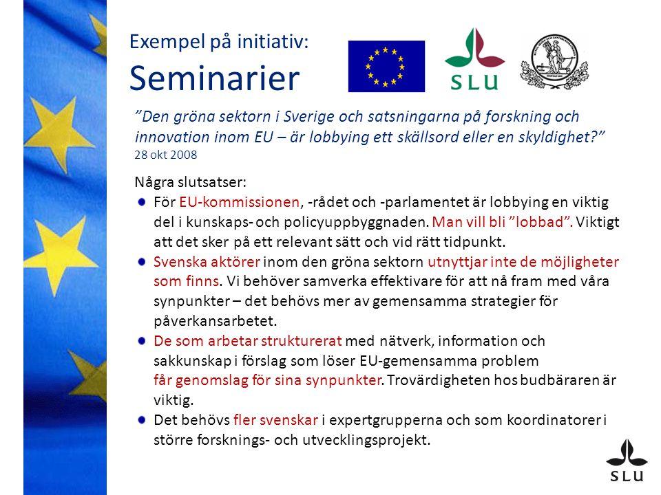 Exempel på initiativ: Seminarier Den gröna sektorn i Sverige och satsningarna på forskning och innovation inom EU – är lobbying ett skällsord eller en skyldighet 28 okt 2008 Några slutsatser: För EU-kommissionen, -rådet och -parlamentet är lobbying en viktig del i kunskaps- och policyuppbyggnaden.