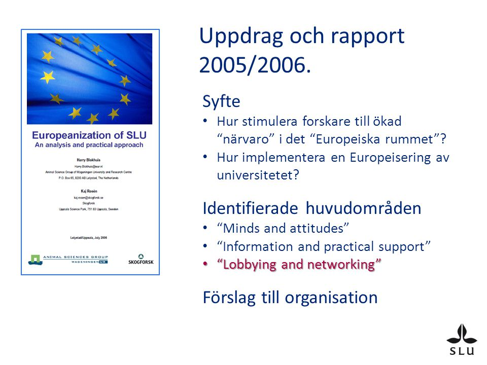 Europeanization of SLU - Enkät Do you support the view that SLU should work towards a stronger European profile.