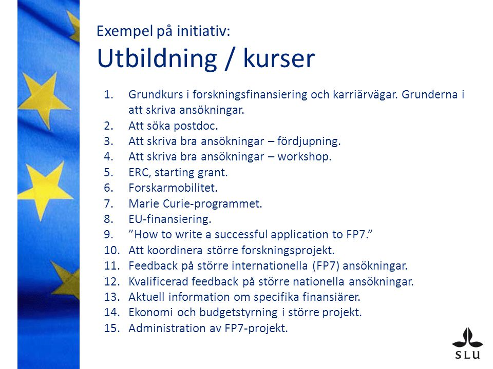 Exempel på initiativ An action plan for SLU – practical and strategic views on stimulation of international collaborative projects. (hösten 2009) 1.Require that departments develop strategic plans for internationalization.