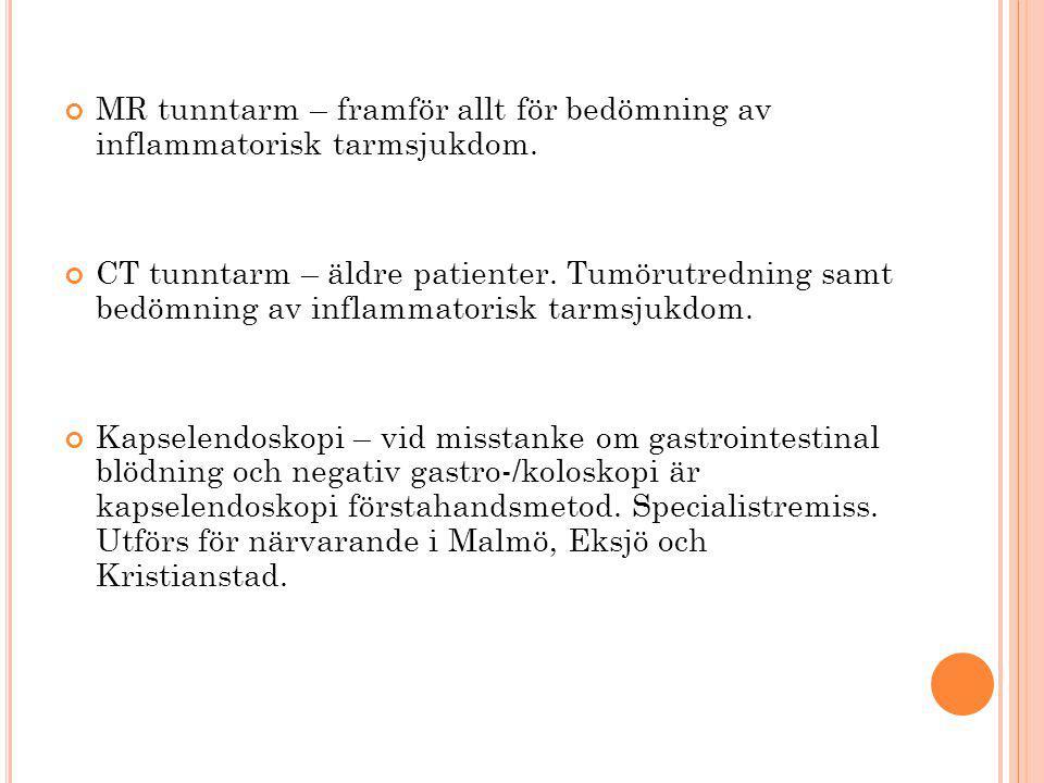 MR tunntarm – framför allt för bedömning av inflammatorisk tarmsjukdom. CT tunntarm – äldre patienter. Tumörutredning samt bedömning av inflammatorisk