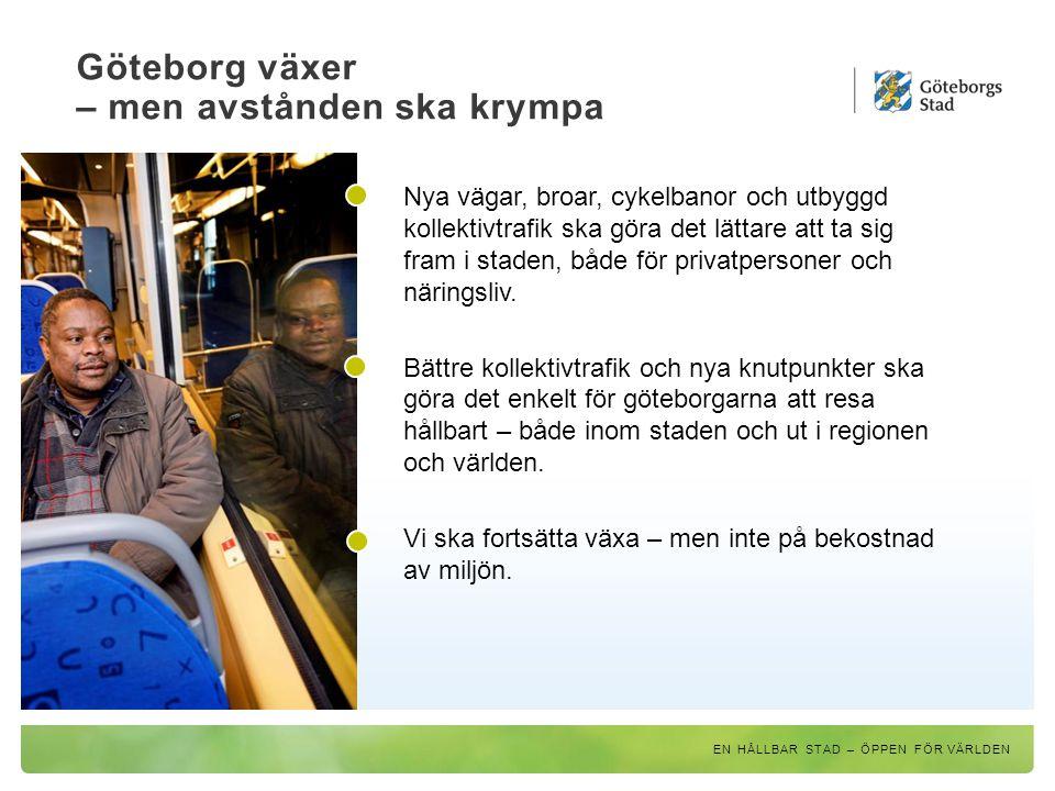 Göteborg växer – men avstånden ska krympa EN HÅLLBAR STAD – ÖPPEN FÖR VÄRLDEN Nya vägar, broar, cykelbanor och utbyggd kollektivtrafik ska göra det lä