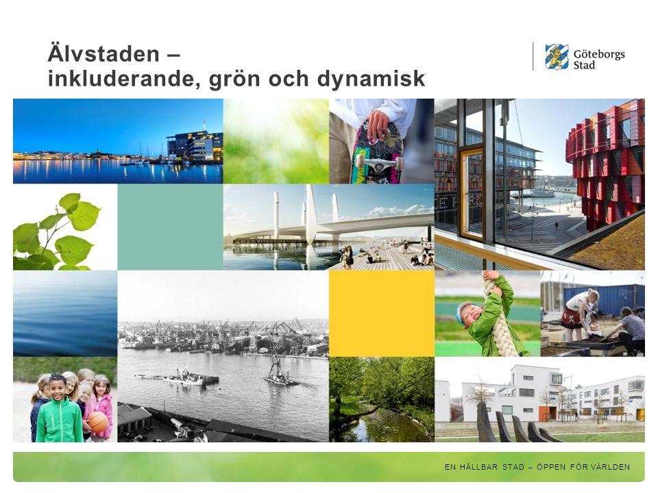 Älvstaden – inkluderande, grön och dynamisk EN HÅLLBAR STAD – ÖPPEN FÖR VÄRLDEN