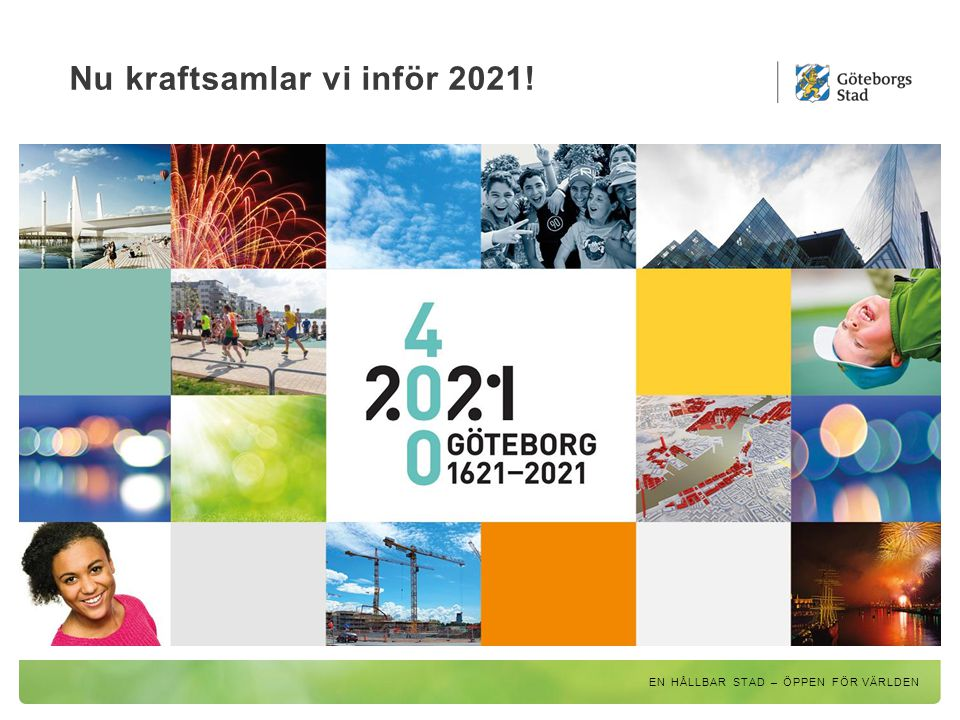 Nära vattenBygga broarÖppna rum 2021 – mer än ett jubileum År 2021 fyller Göteborg 400 år och det firar vi genom att tillsammans göra vår stad till en ännu bättre plats.