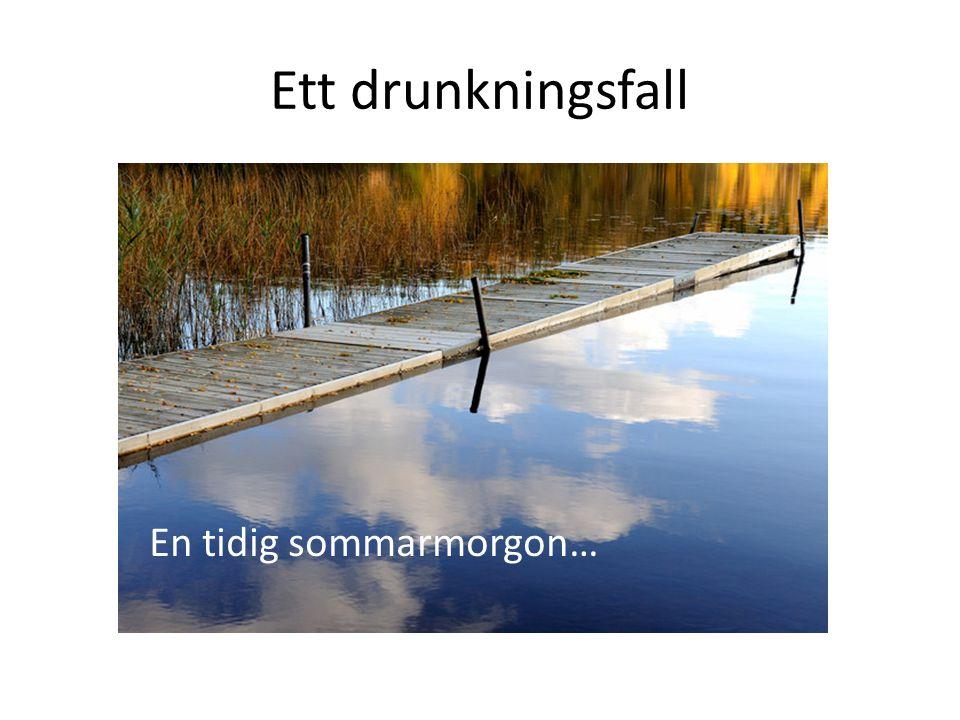 Ett drunkningsfall En tidig sommarmorgon…