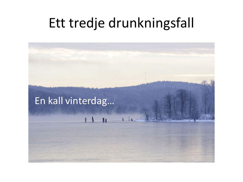 Ett tredje drunkningsfall En kall vinterdag…