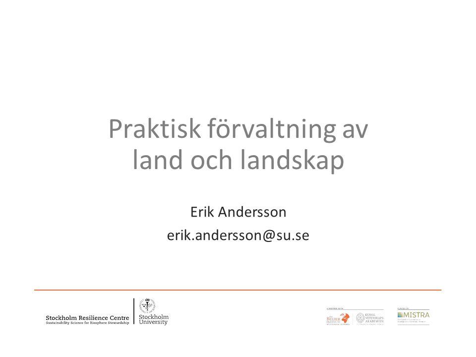 Praktisk förvaltning av land och landskap Erik Andersson erik.andersson@su.se