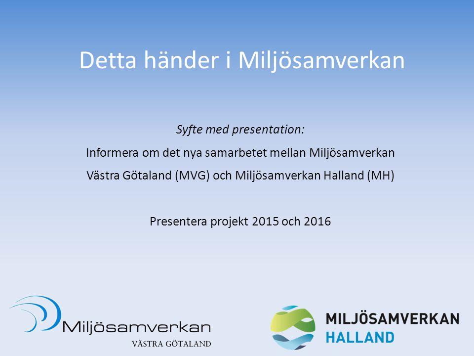 Detta händer i Miljösamverkan Syfte med presentation: Informera om det nya samarbetet mellan Miljösamverkan Västra Götaland (MVG) och Miljösamverkan H