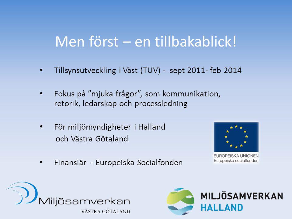 """Men först – en tillbakablick! Tillsynsutveckling i Väst (TUV) - sept 2011- feb 2014 Fokus på """"mjuka frågor"""", som kommunikation, retorik, ledarskap och"""