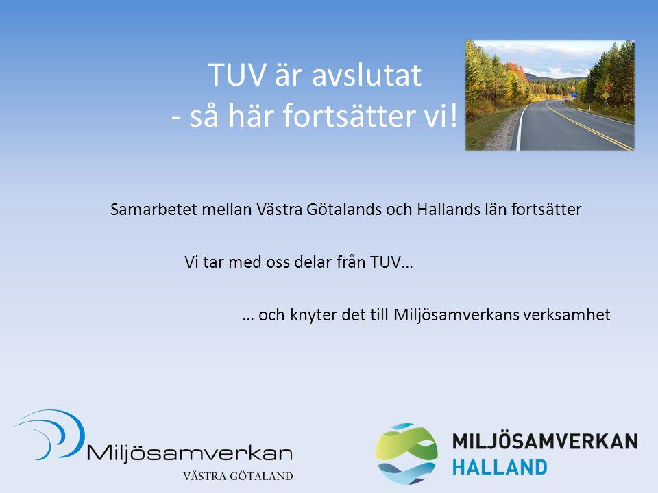 TUV är avslutat - så här fortsätter vi! Samarbetet mellan Västra Götalands och Hallands län fortsätter Vi tar med oss delar från TUV… … och knyter det