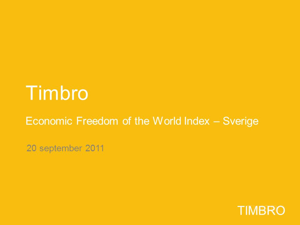 TIMBRO 20 september 2011 TIMBRO Timbro Economic Freedom of the World Index – Sverige
