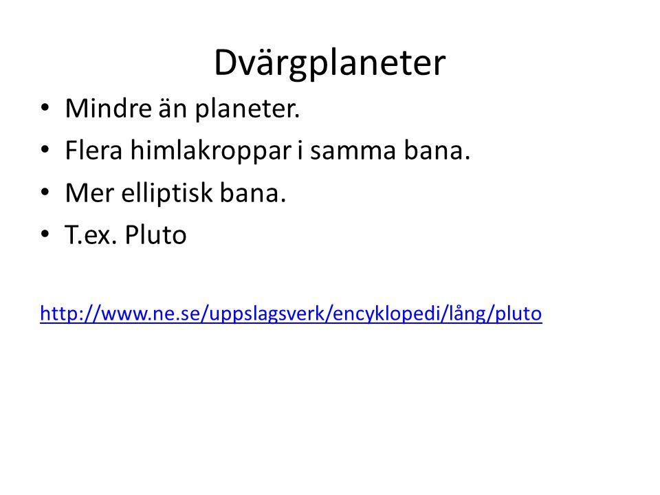 Dvärgplaneter Mindre än planeter. Flera himlakroppar i samma bana. Mer elliptisk bana. T.ex. Pluto http://www.ne.se/uppslagsverk/encyklopedi/lång/plut