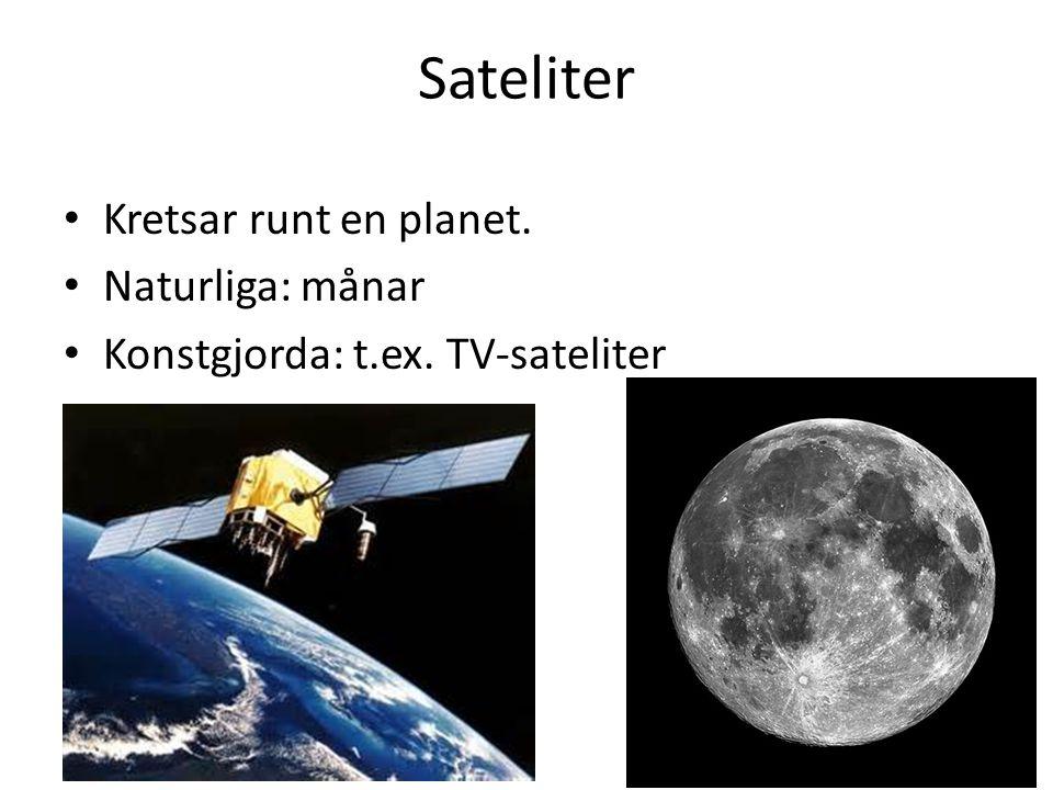 Sateliter Kretsar runt en planet. Naturliga: månar Konstgjorda: t.ex. TV-sateliter