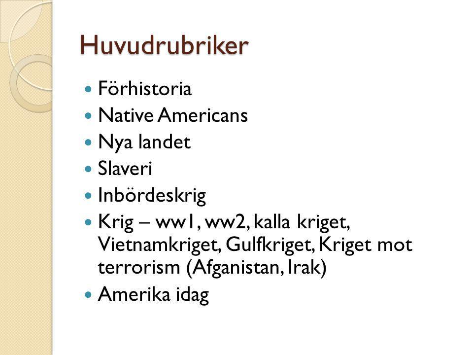 Huvudrubriker Förhistoria Native Americans Nya landet Slaveri Inbördeskrig Krig – ww1, ww2, kalla kriget, Vietnamkriget, Gulfkriget, Kriget mot terror