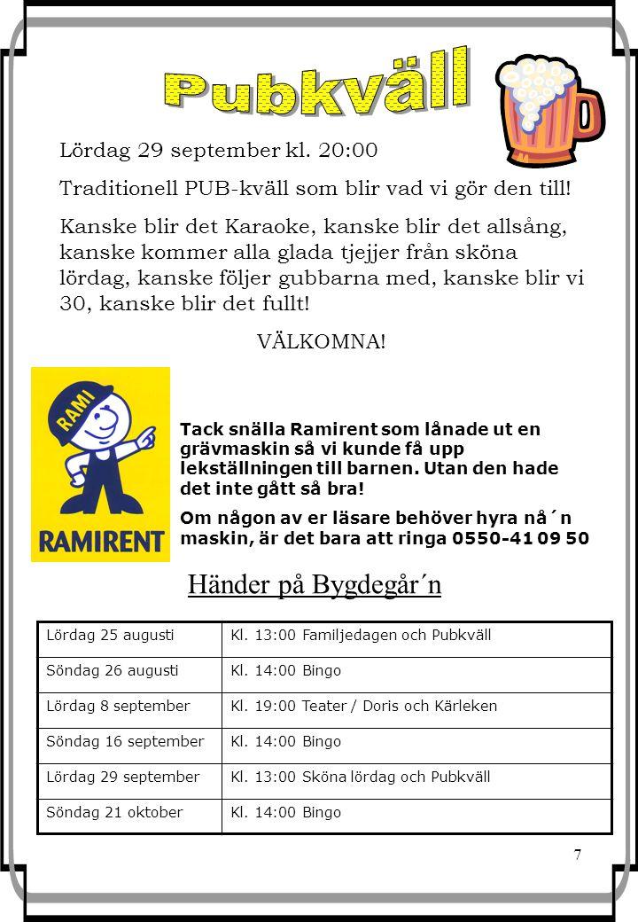 7 Händer på Bygdegår´n Lördag 25 augustiKl. 13:00 Familjedagen och Pubkväll Söndag 26 augustiKl. 14:00 Bingo Lördag 8 septemberKl. 19:00 Teater / Dori