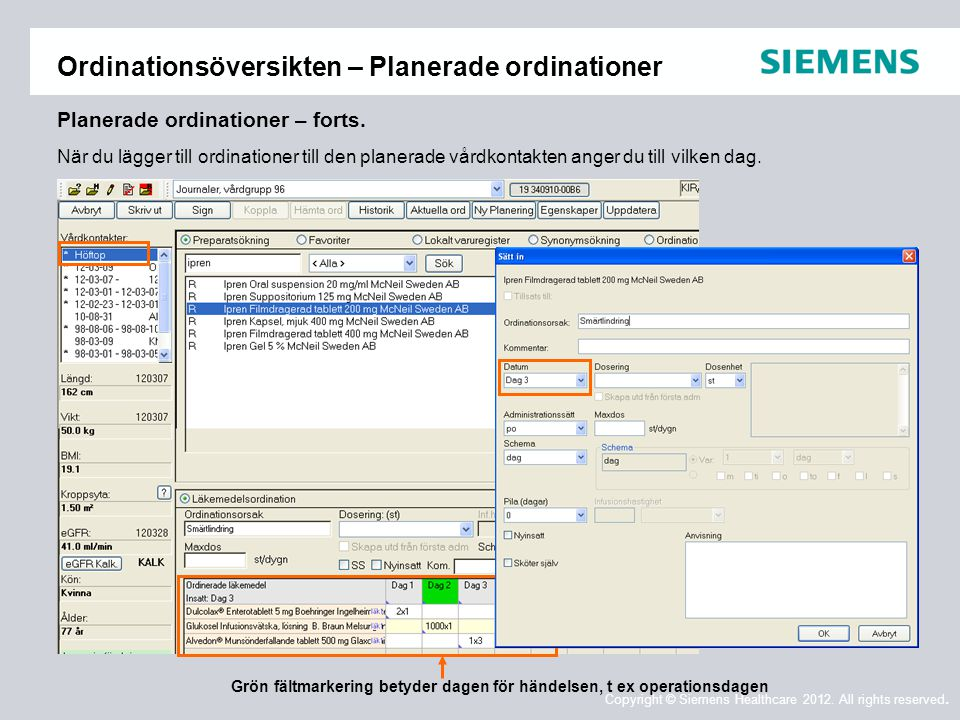 Copyright © Siemens Healthcare 2012. All rights reserved. Ordinationsöversikten – Planerade ordinationer När du lägger till ordinationer till den plan
