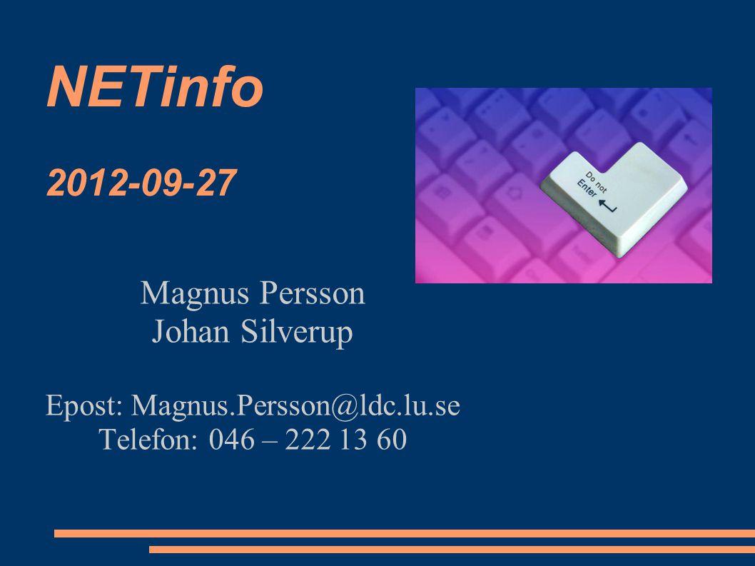 NETinfo 2012-09-27 Magnus Persson Johan Silverup Epost: Magnus.Persson@ldc.lu.se Telefon: 046 – 222 13 60