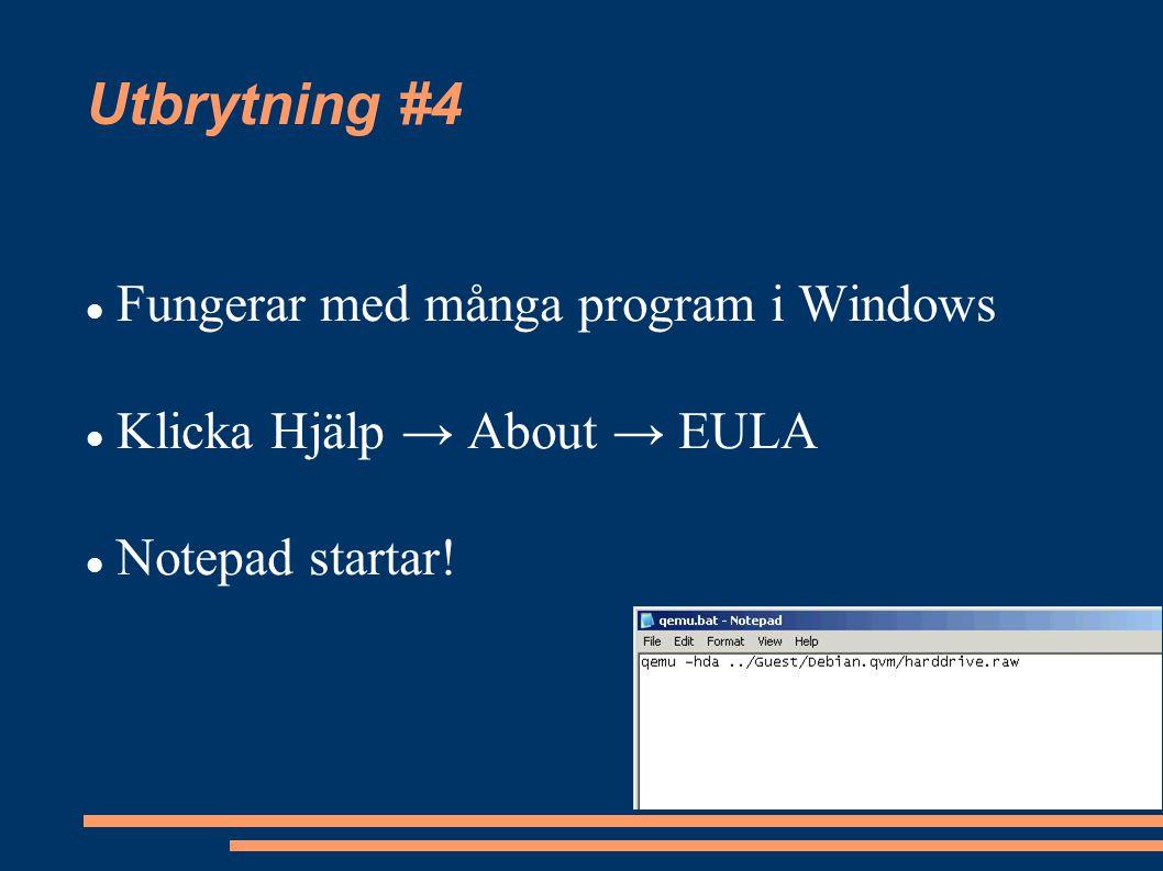 Utbrytning #4 Fungerar med många program i Windows Klicka Hjälp → About → EULA Notepad startar!
