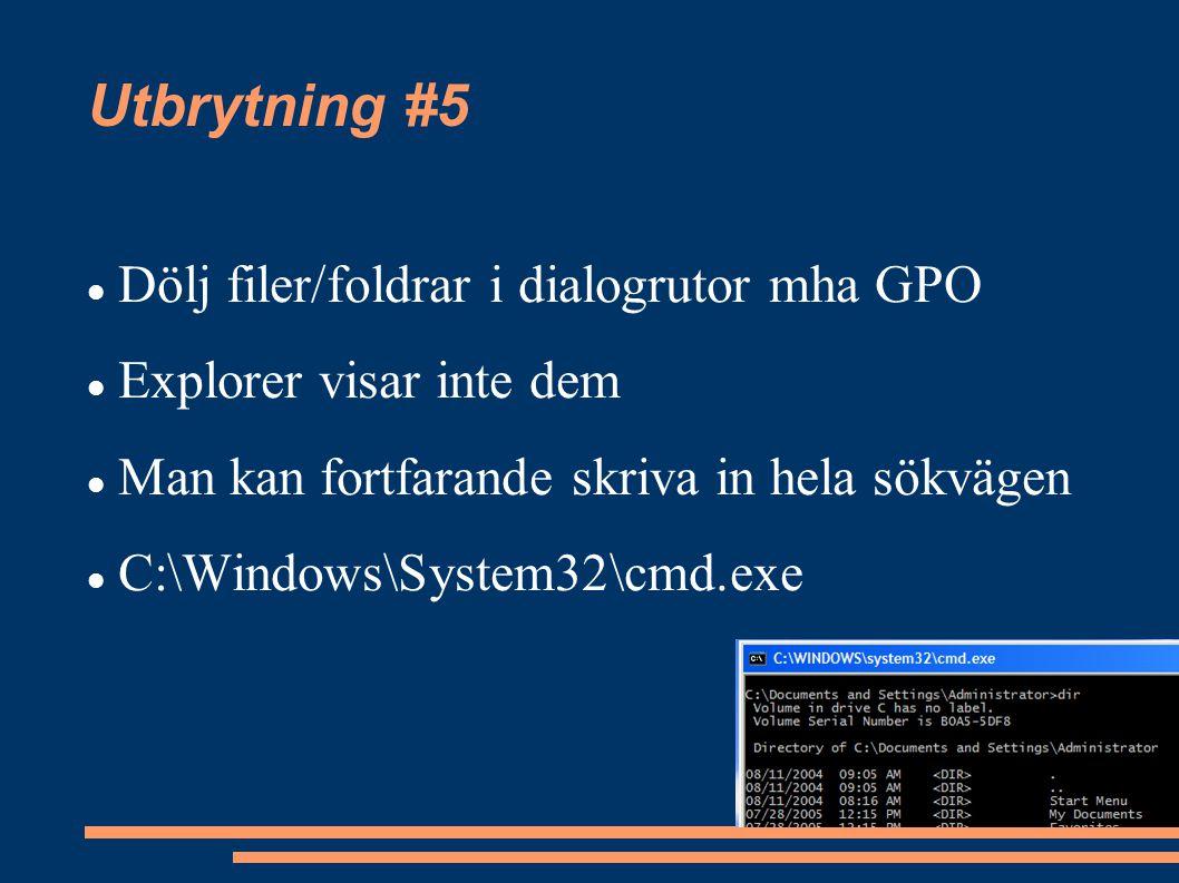 Utbrytning #5 Dölj filer/foldrar i dialogrutor mha GPO Explorer visar inte dem Man kan fortfarande skriva in hela sökvägen C:\Windows\System32\cmd.exe