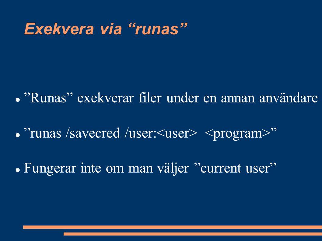 Exekvera via runas Runas exekverar filer under en annan användare runas /savecred /user: Fungerar inte om man väljer current user